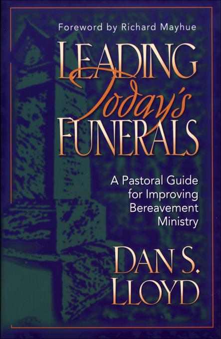 Leading Today's Funerals: A Pastoral Guide for Improving Bereavement Ministry EB9781441215048