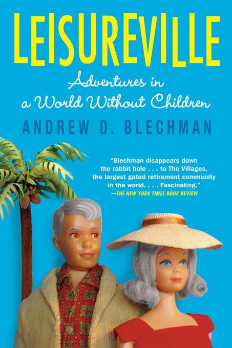 Leisureville: Adventures in a World Without Children EB9781555848446