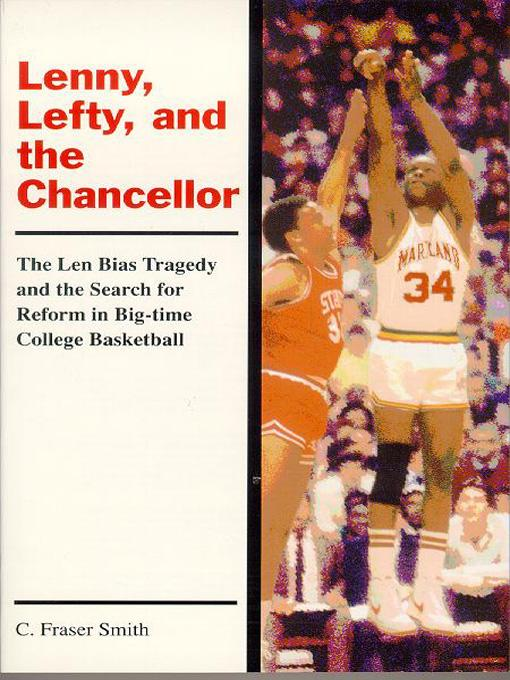 Lenny, Lefty, and the Chancellor: The Len Bias Tragedy and the Search for Reform in Big-time College Basketball EB9781610880015
