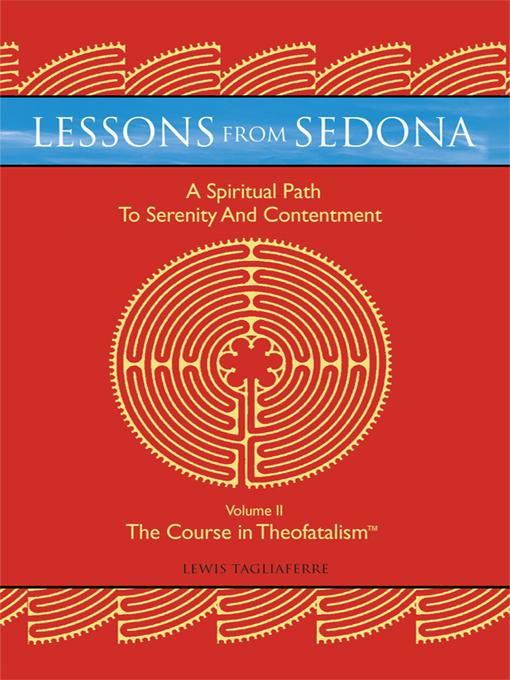 Lessons from Sedona: A Spiritual Pathway to Serenity and Contentment: Volume II: The Course in Theofatalism? EB9781450215640