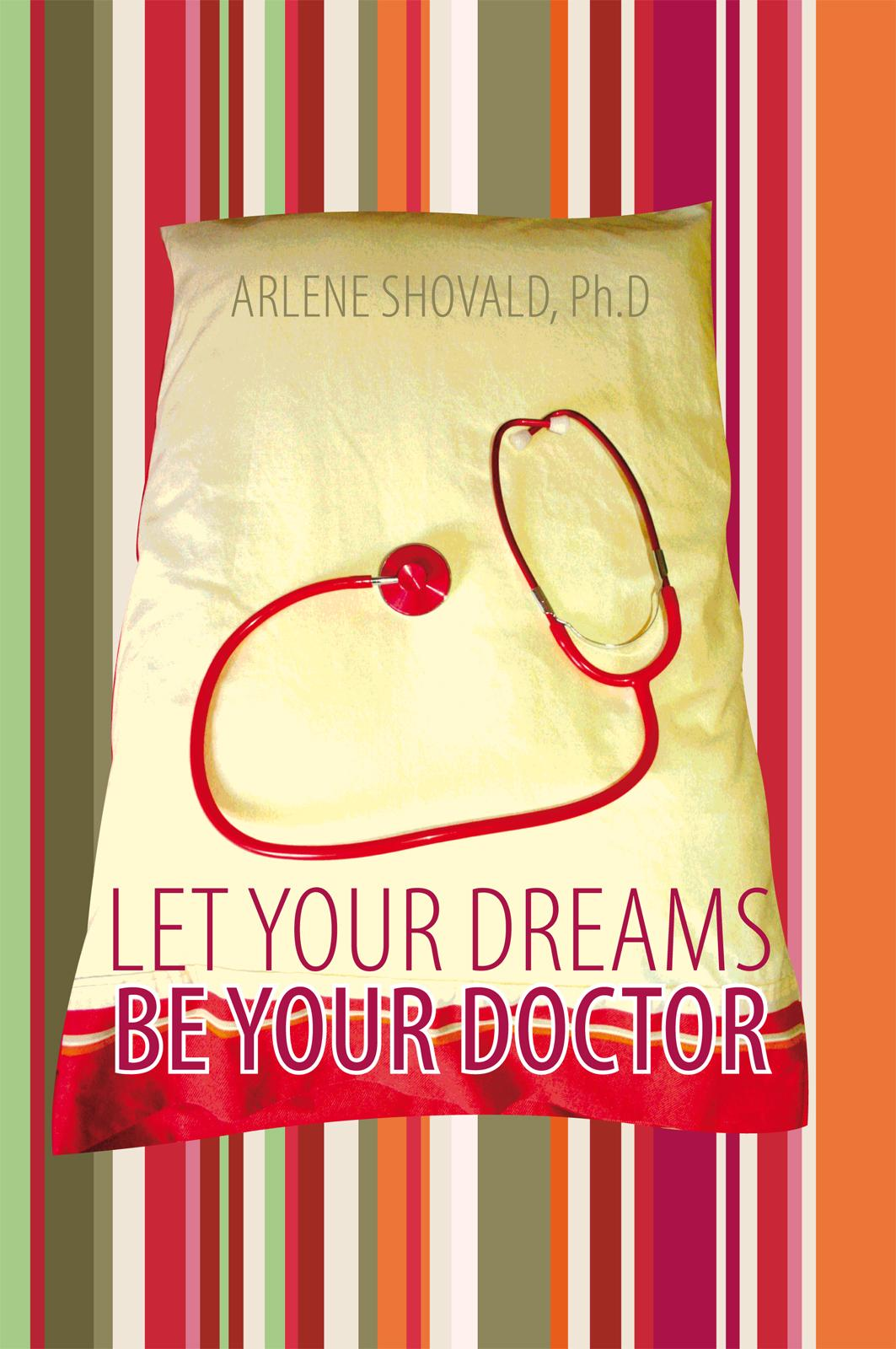 Let Your Dreams Be Your Doctor: Using Dreams to Diagnose and Treat Physical and Emotional Problems EB9781452534831