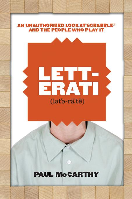 Letterati: An Unauthorized Look at Scrabble? and the People Who Play It EB9781554908288
