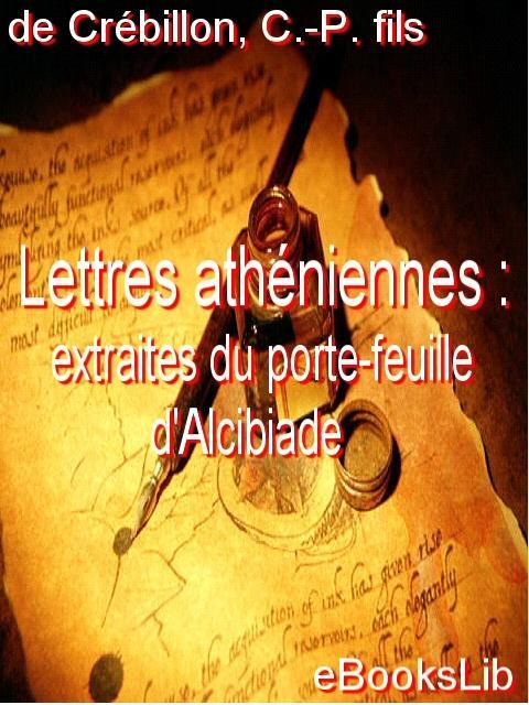 Lettres ath?niennes : extraites du porte-feuille d'Alcibiade EB9781554494170