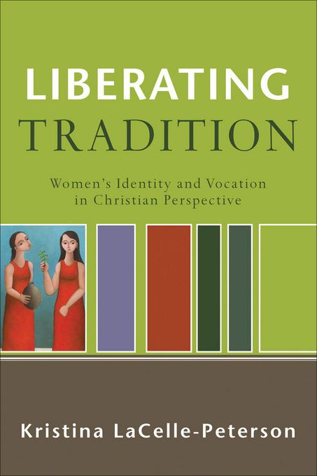 Liberating Tradition: Women's Identity and Vocation in Christian Perspective EB9781441206152