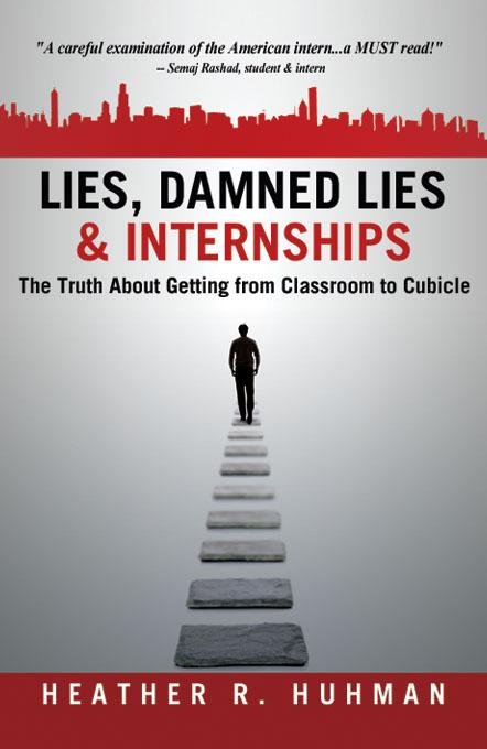 Lies, Damned Lies & Internships: The Truth About Getting from Classroom to Cubicle EB9781600052033