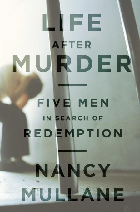 Life After Murder: Five Men in Search of Redemption EB9781610390309