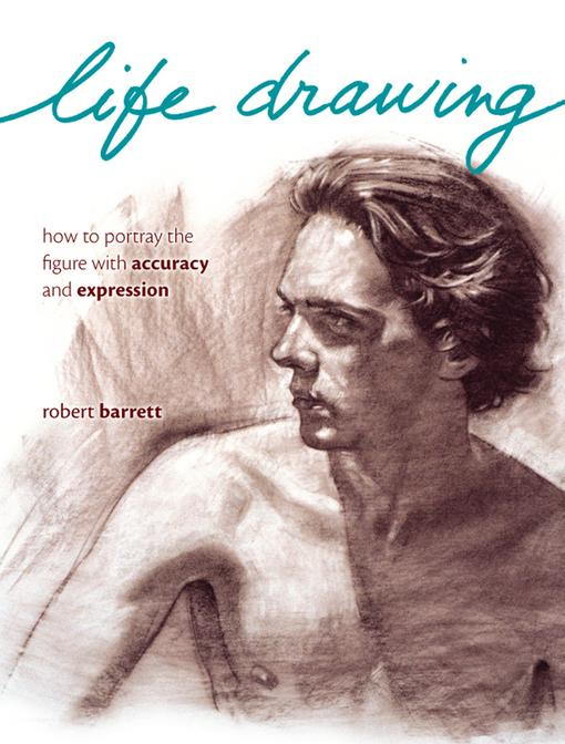Life Drawing: How To Portray The Figure With Accuracy And Expression EB9781440319648