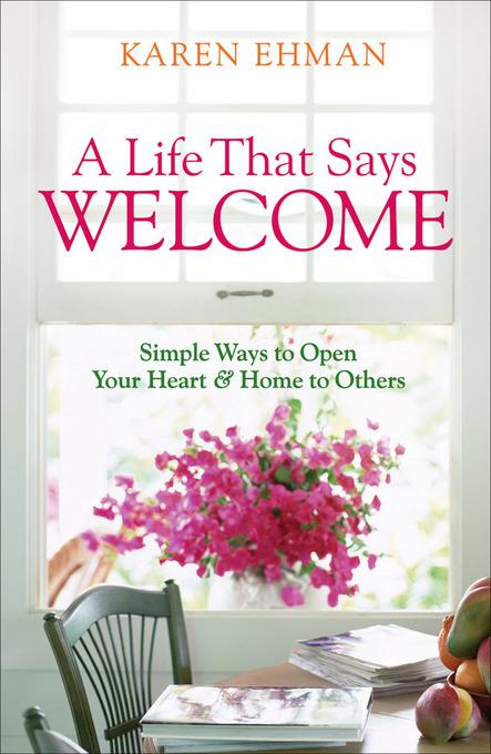 Life That Says Welcome, A: Simple Ways to Open Your Heart & Home to Others EB9781441200549