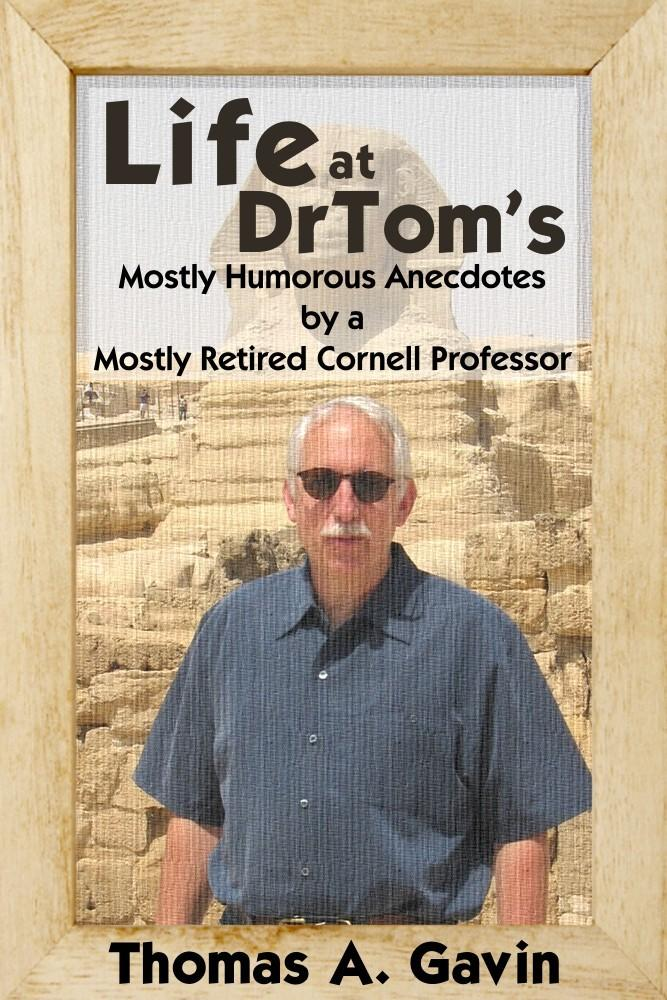 Life at DrTom's: Mostly Humorous Anecdotes by a Mostly Retired Cornell Professor EB9781456602109