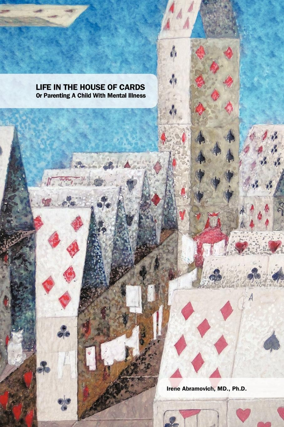 Life in the House of Cards:  Or Parenting a Child with Mental Illness EB9781462072057