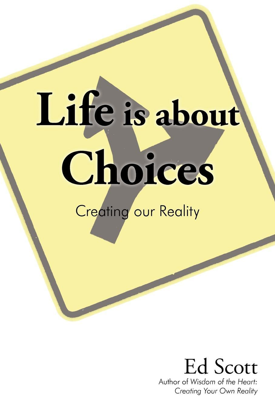 Life is about Choices: Creating our Reality EB9781440174223