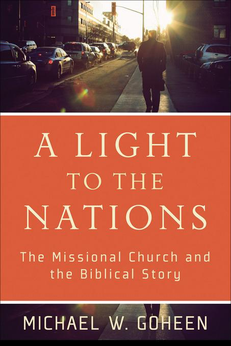 Light to the Nations, A: The Missional Church and the Biblical Story EB9781441214461