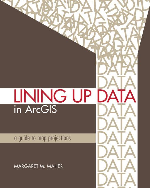 Lining Up Data in ArcGIS: A Guide to Map Projections EB9781589483255