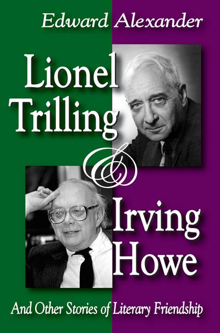 Lionel Trilling and Irving Howe: And Other Stories of Literary Friendship EB9781412815468