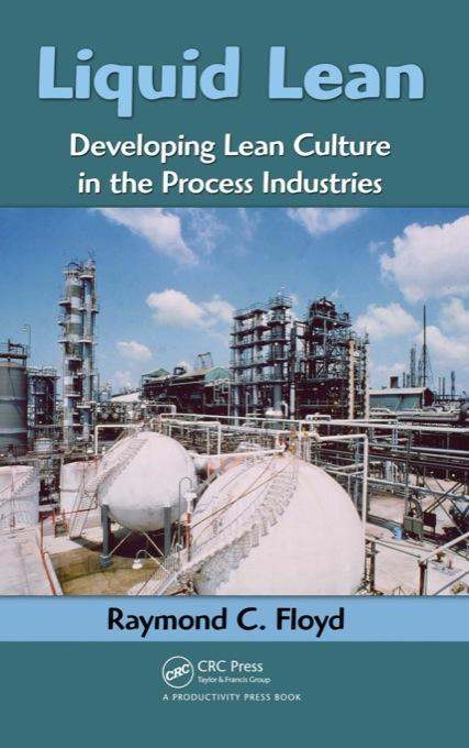Liquid Lean: Developing Lean Culture in the Process Industries EB9781420088632