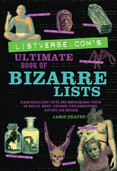 Listverse.com's Ultimate Book of Bizarre Lists: Fascinating Facts and Shocking Trivia on Movies, Music, Crime, Celebrities, History, and More EB9781569758854