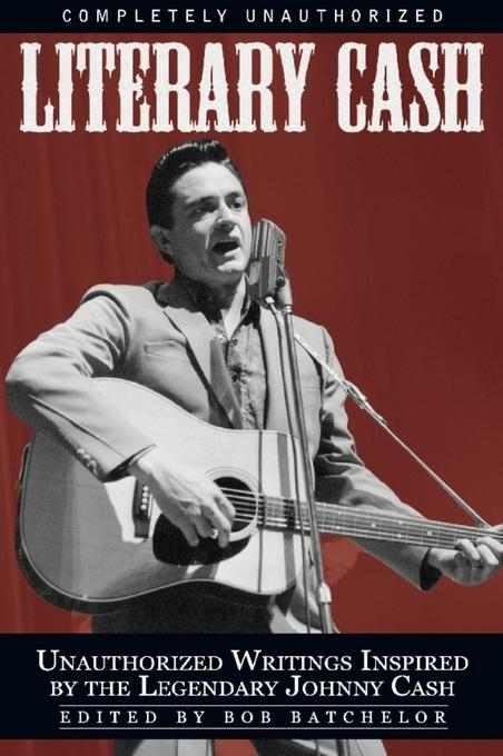 Literary Cash: Unauthorized Writings Inspired by the Legendary Johnny Cash EB9781935251606