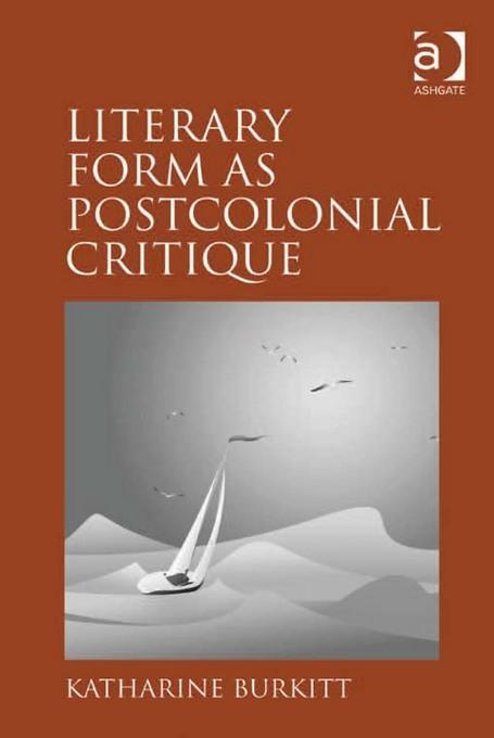 Literary Form as Postcolonial Critique: Epic Proportions EB9781409406006