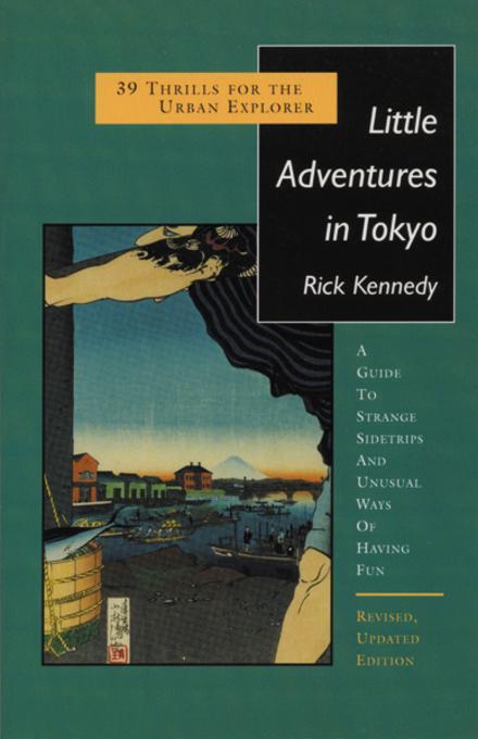 Little Adventures in Tokyo: 39 Thrills for the Urban Explorer EB9781611725230
