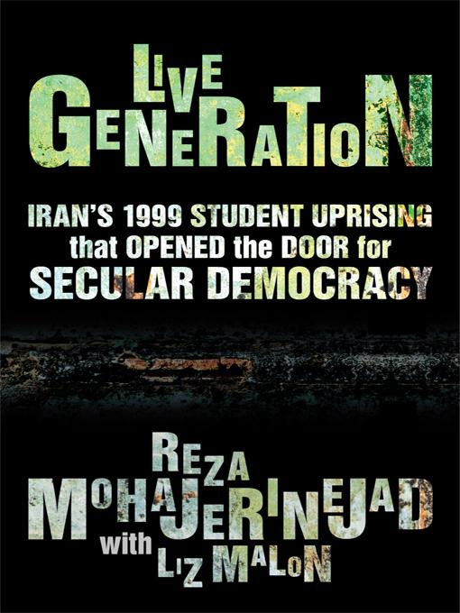 Live Generation: Iran's 1999 Student Uprising That Opened the Door for Secular Democracy EB9781450237987