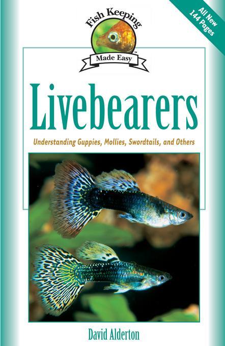 Livebearers: Understanding Guppies, Mollies, Swordtails and Others EB9781620080061