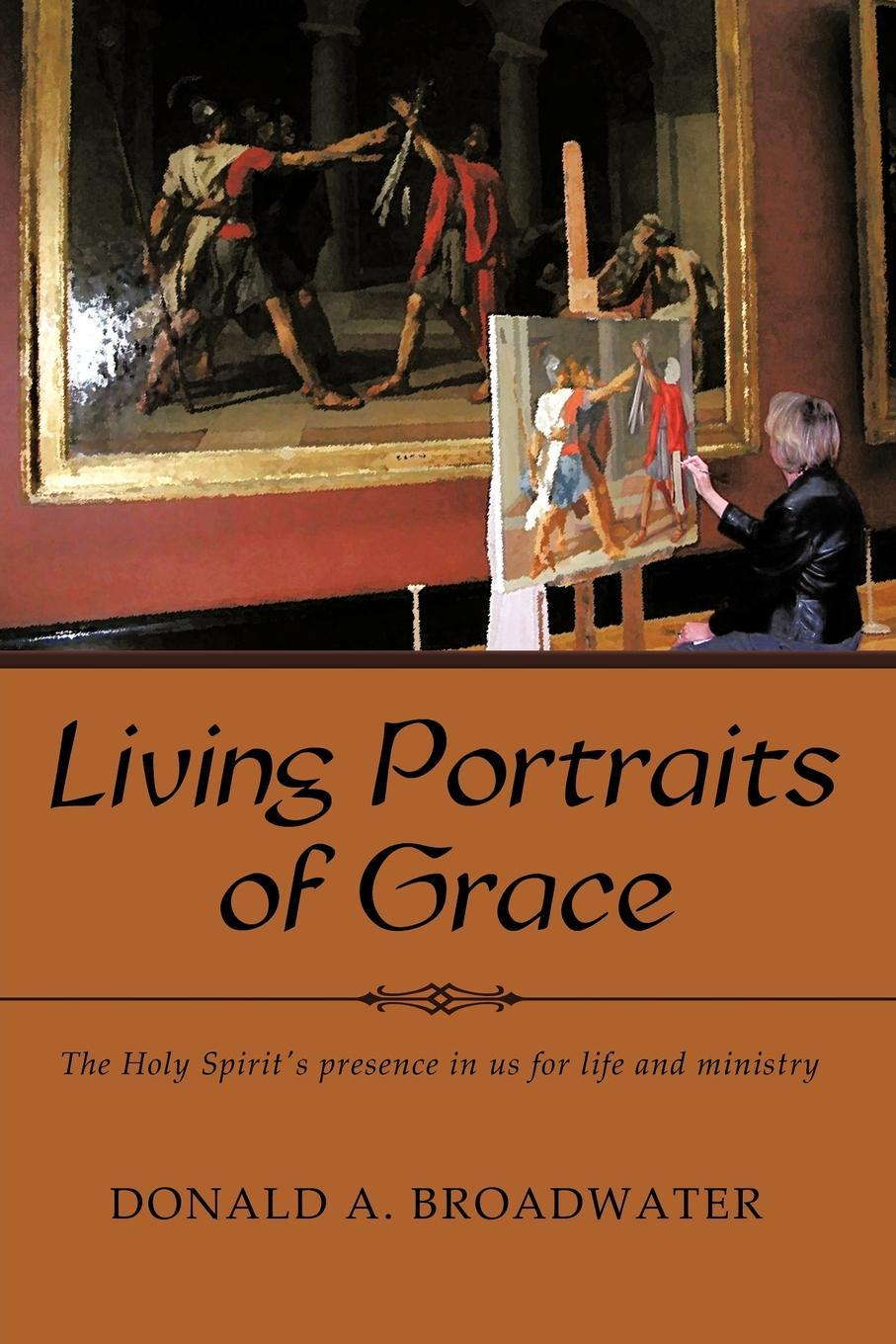 Living Portraits of Grace: The Holy Spirit's presence in us for life and ministry EB9781452503547