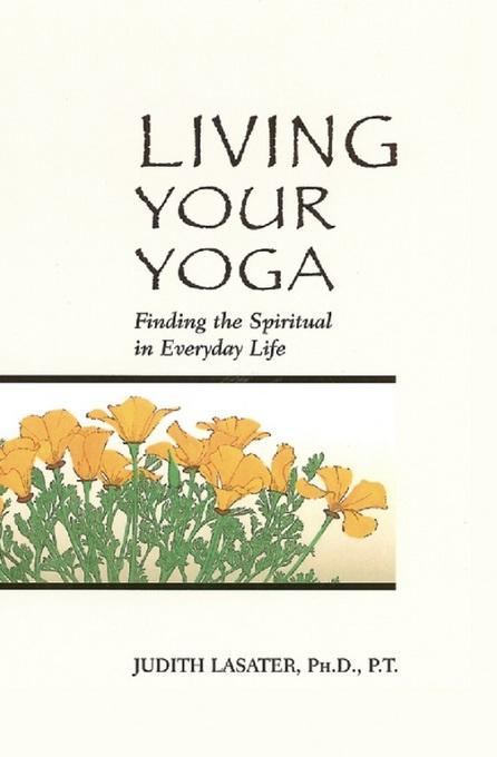 Living Your Yoga: Finding the Spiritual in Everyday Life EB9781930485525