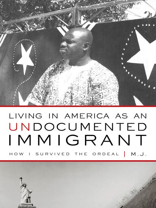 Living in America as an Undocumented Immigrant: How I Survived the Ordeal EB9781450256858
