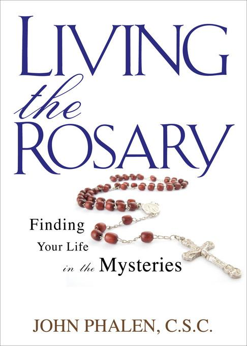 Living the Rosary: Finding Your Life in the Mysteries EB9781594713149