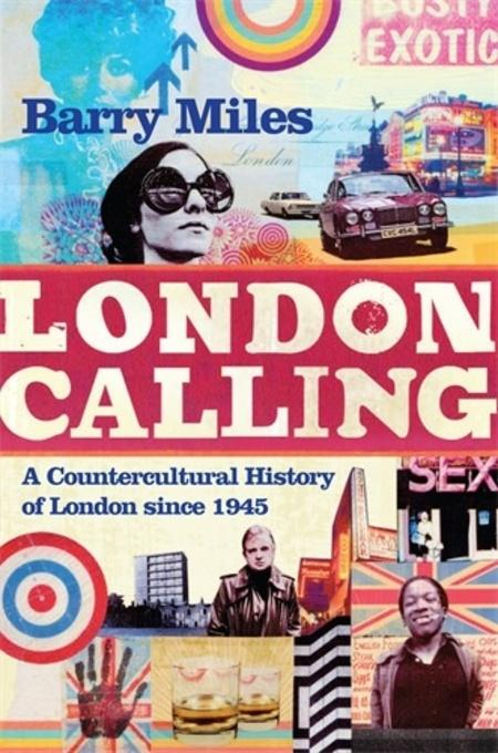 London Calling: A Countercultural History of London since 1945 EB9781848875548