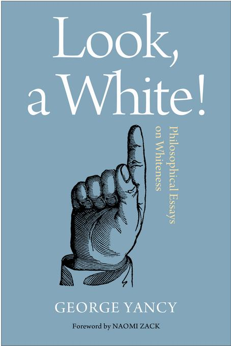 Look, A White!: Philosophical Essays on Whiteness EB9781439908556