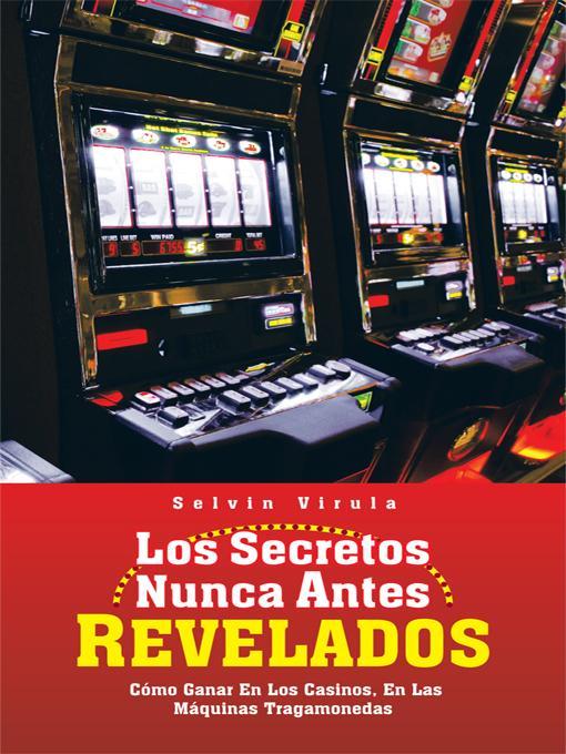 Los Secretos Nunca Antes Revelados: C?mo Ganar En Los Casinos, En Las M?quinas Tragamonedas