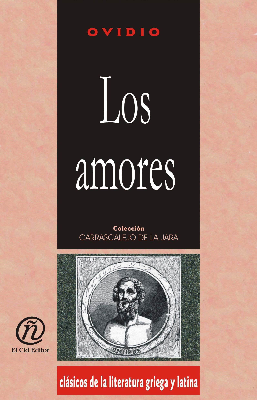 Los amores: Colecci?n de Cl?sicos de la Literatura Griega y Latina