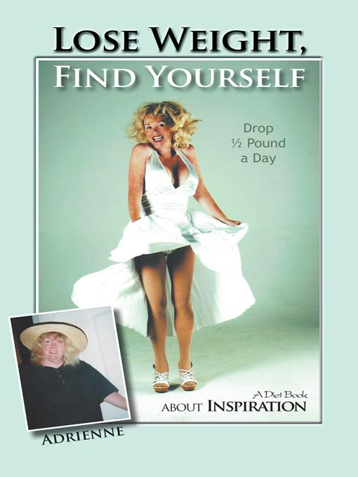 Lose Weight, Find Yourself: A Diet Book about Inspiration EB9781462034734