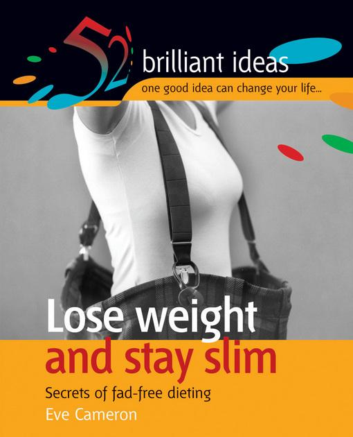 Lose Weight and Stay Slim: Secrets of Fad-free Dieting. 52 Brilliant Ideas. EB9781908189103