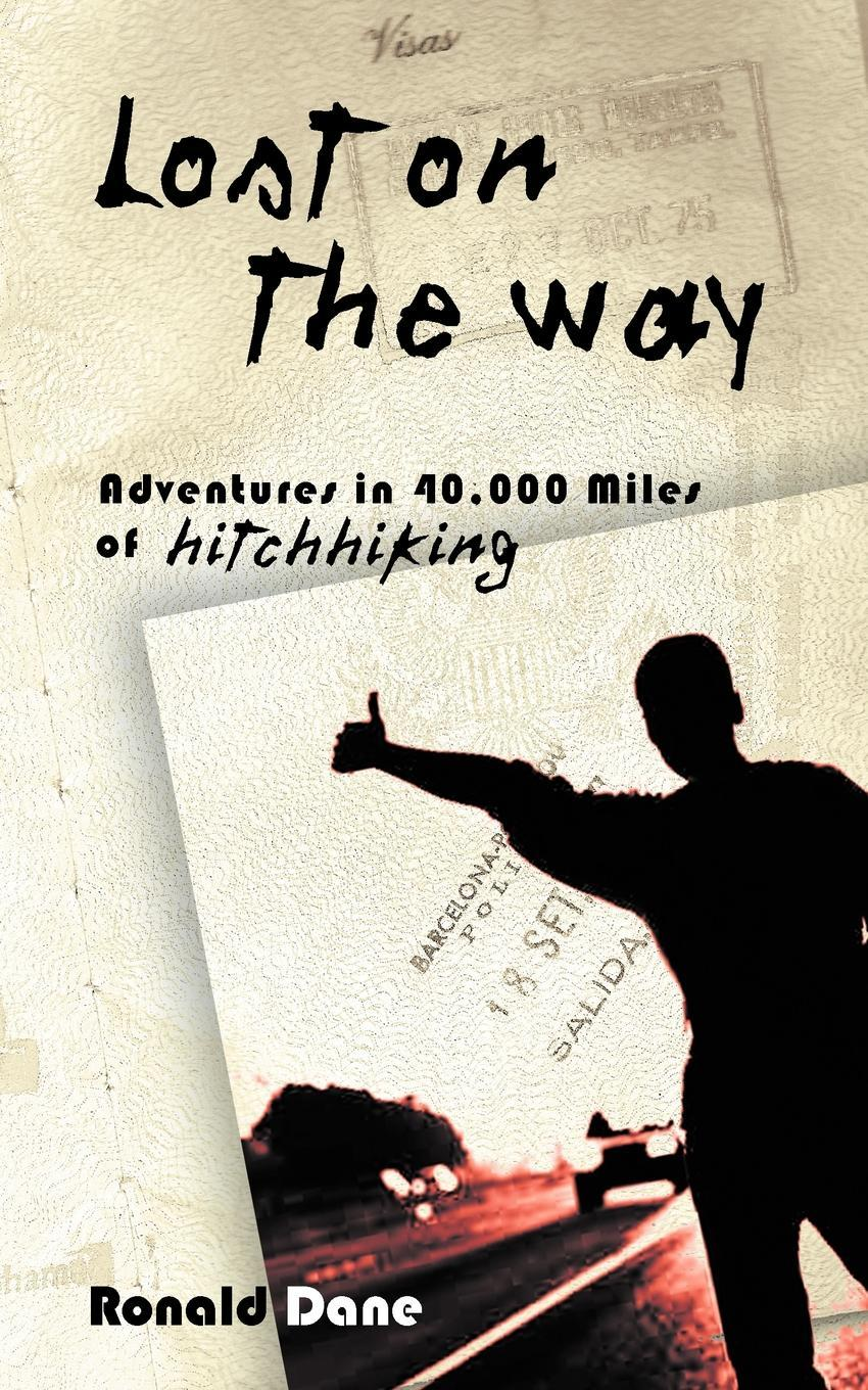 Lost on the Way: Adventures in 40,000 Miles of Hitchhiking EB9781462044320