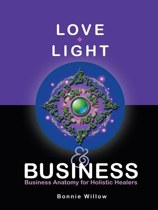 Love, Light & Business: Business Anatomy for Holistic Healers EB9781452535173