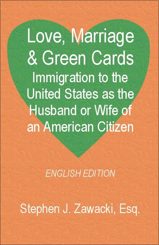 Love, Marriage & Green Cards: Immigration to the United States as the Husband or Wife of an American Citizen EB9781581125474