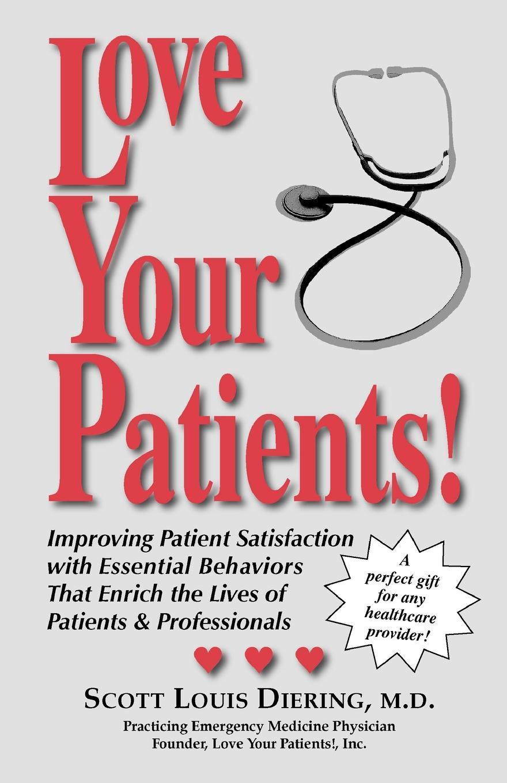 Love Your Patients!: Improving Patient Satisfaction with Esssential Behaviors That Enrich the Lives of Patients & Professionals EB9781577334262