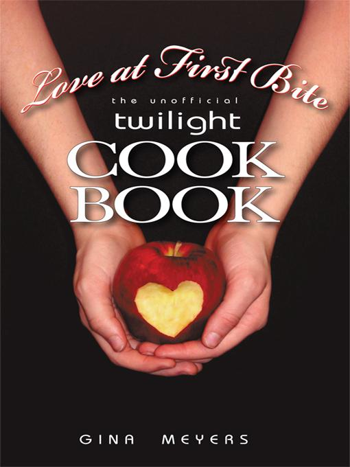 Love at First Bite: The Unofficial Twilight Cookbook EB9781450222013