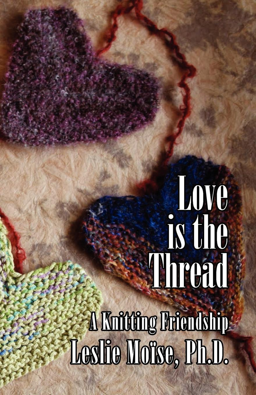 Love is the Thread: A Knitting Friendship EB9781597190497
