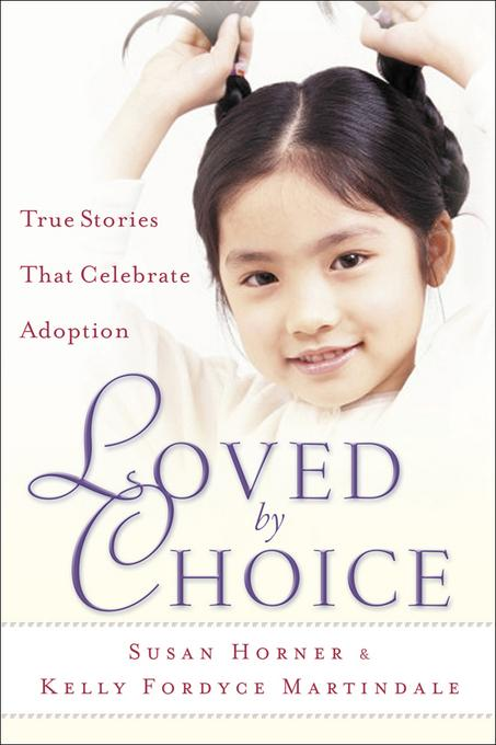 Loved By Choice: True Stories That Celebrate Adoption EB9781441236937