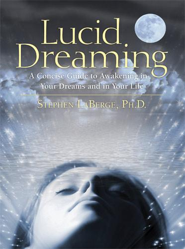 Lucid Dreaming: A Concise Guide to Awakening in Your Dreams and in Your Life EB9781591798361
