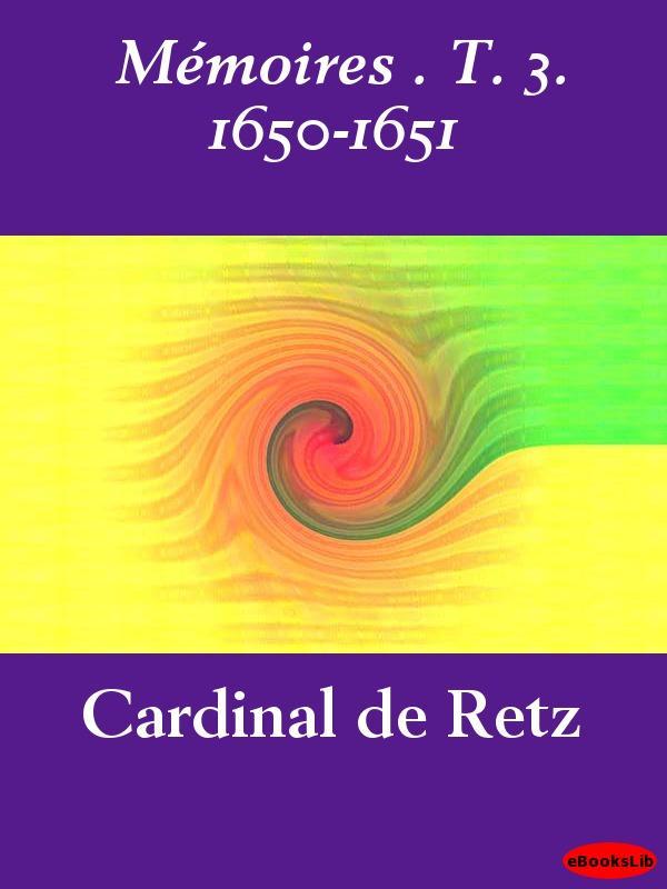M?moires . T. 3. 1650-1651 EB9781412193962