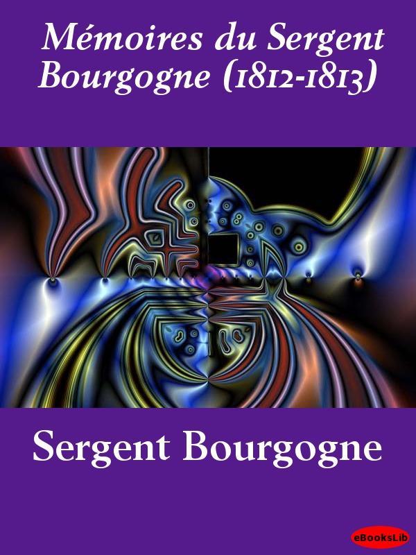 M?moires du Sergent Bourgogne (1812-1813) EB9781412181549
