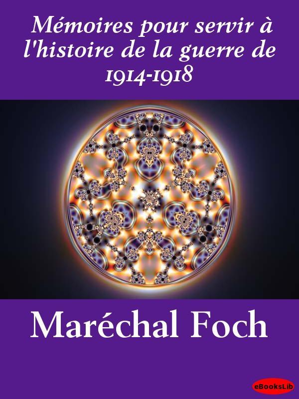 M?moires pour servir ? l'histoire de la guerre de 1914-1918 EB9781412192316