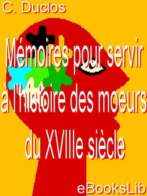 M?moires pour servir ? l'histoire des moeurs du XVIIIe si?cle EB9781412173087