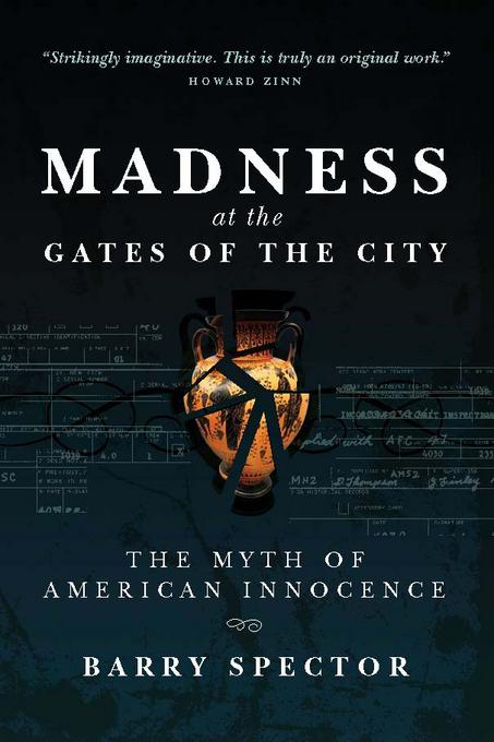 MADNESS  AT THE GATES OF THE CITY: The Myth of American Innocence EB9781587901836