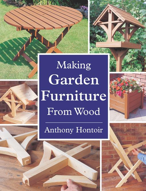 MAKING GARDEN FURNITURE FROM WOOD EB9781847974419