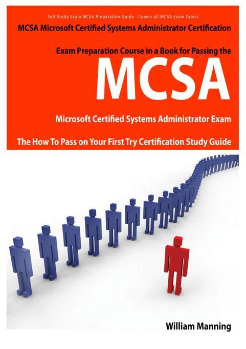 MCSA Microsoft Certified Systems Administrator Exam Preparation Course in a Book for Passing the MCSA Systems Security Certified Exam - The How To Pas EB9781743041031